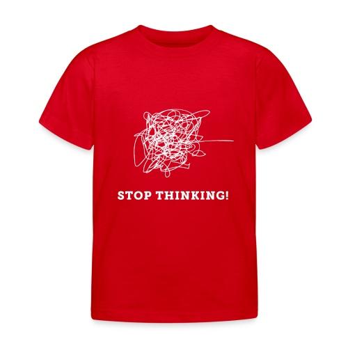 Stop Thinking - Kinder T-Shirt