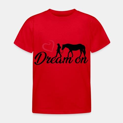 Dream on - Halte an Deinen Träumen fest - Kinder T-Shirt