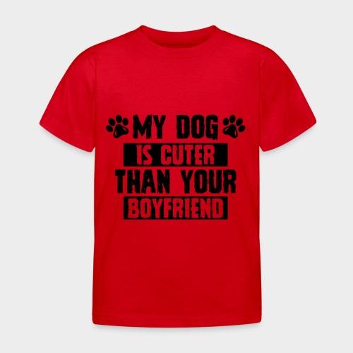 MY DOG IS CUTER THAN YOUR BOYFRIEND - Kinder T-Shirt