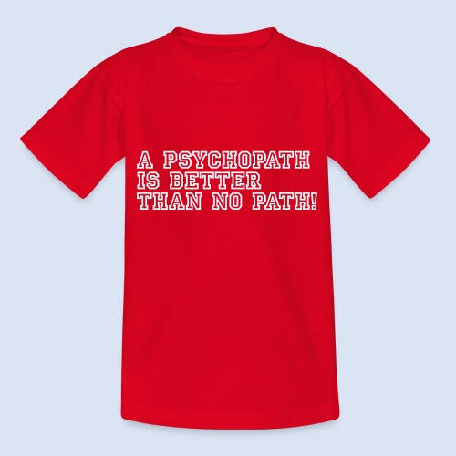 Psychopath is better than - Kinder T-Shirt
