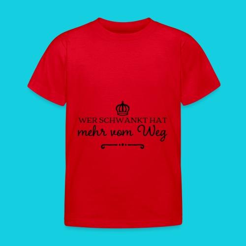Wer schwankt hat mehr vom Weg - Kinder T-Shirt