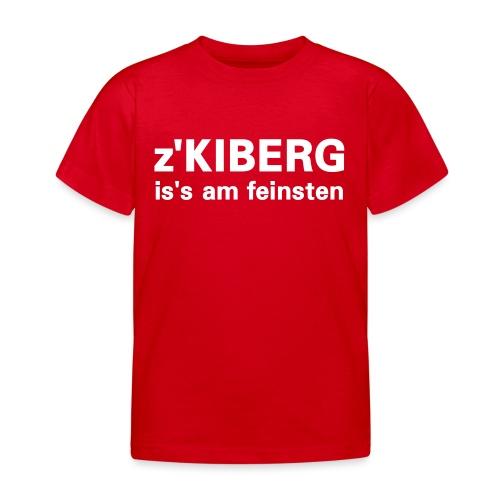 z'Kiberg is's am feinsten - Kinder T-Shirt