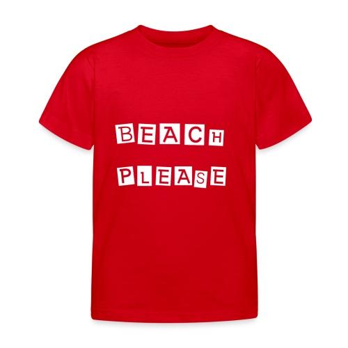 Beach please - Kinder T-Shirt