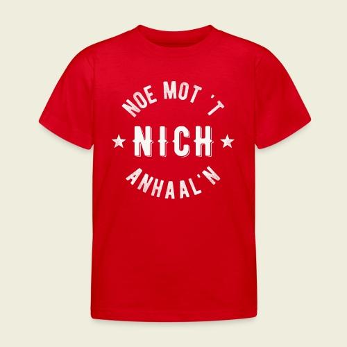 Noe mot 't nich anhaal'n - Kinderen T-shirt