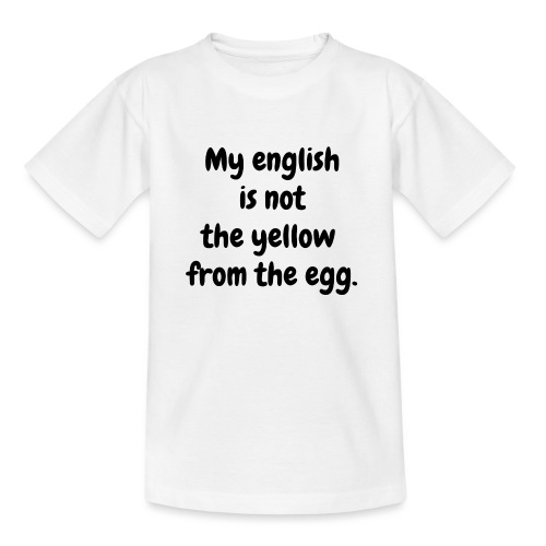 My english is not the yellow from the egg. - Kinder T-Shirt