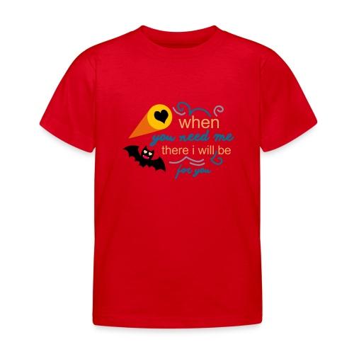when yo need me there i Will be forma you - Camiseta niño