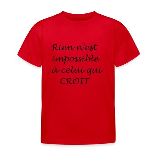 rien n'est impossible a celui qui croit - T-shirt Enfant