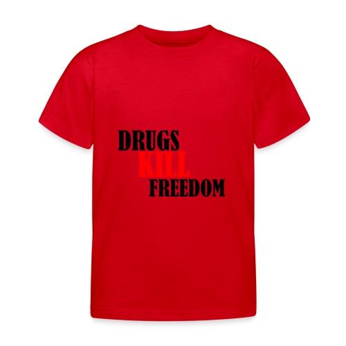 Drugs KILL FREEDOM! - Koszulka dziecięca