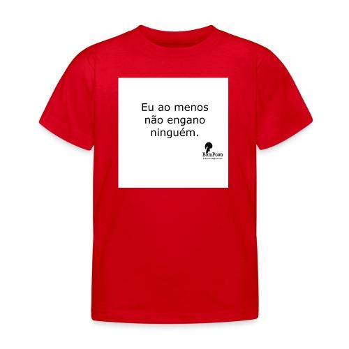 Eu ao menos não engano ninguém - Kids' T-Shirt