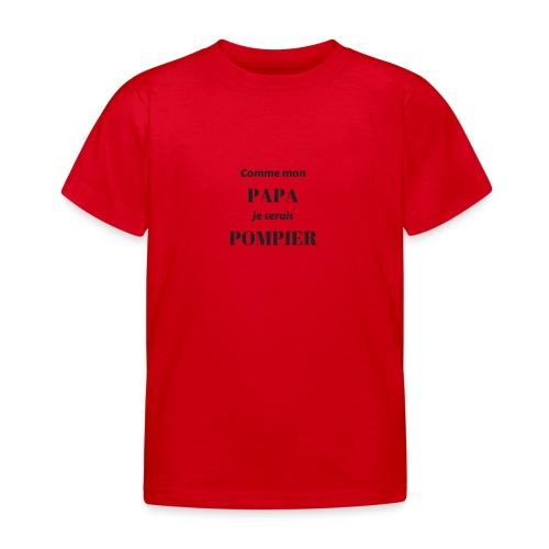 comme mon papa je serais pompier - T-shirt Enfant