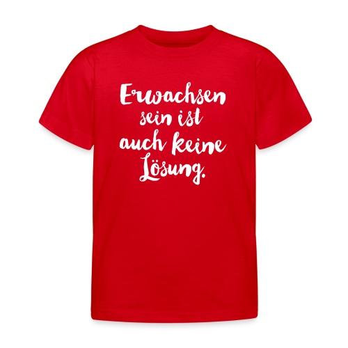 erwachsen sein - Kinder T-Shirt
