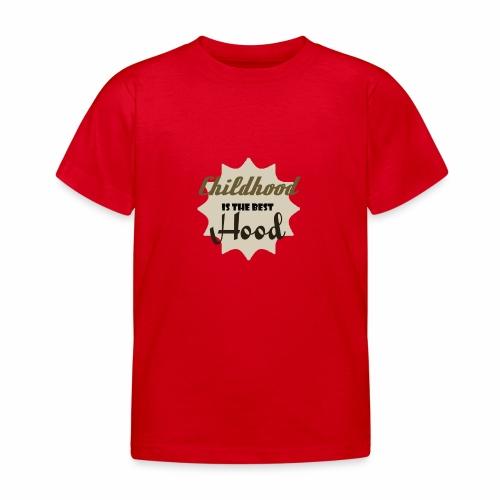 Childhood is the best Hood - Kinder T-Shirt