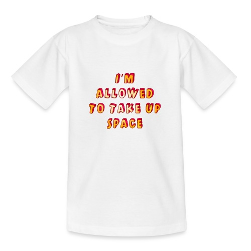 I m allowed to take up space - Kids' T-Shirt