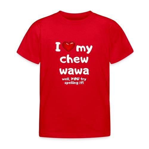 I love my chew wawa - Kids' T-Shirt