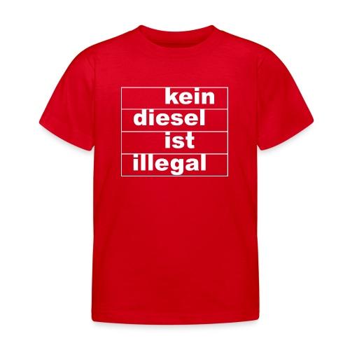 kein diesel ist illegal - weißer Druck - Kinder T-Shirt