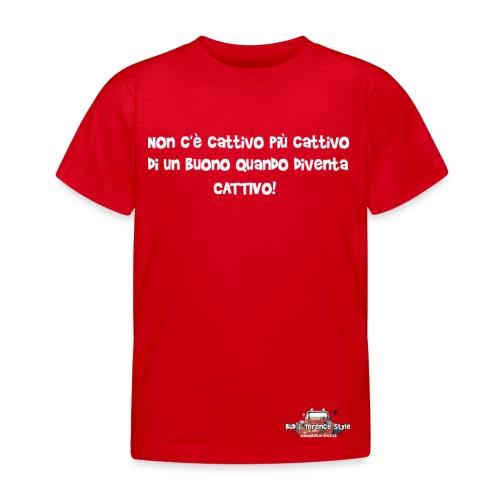 Non c è cattivo più cattivo - Maglietta per bambini