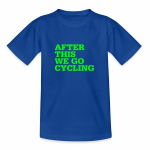 After this we go cycling - Teenager T-Shirt