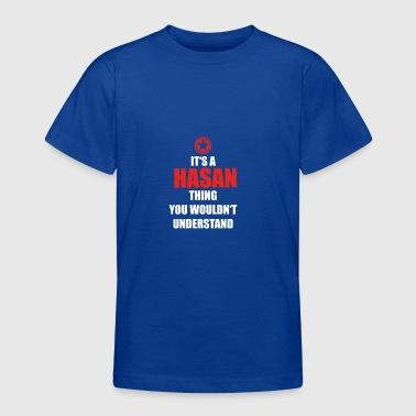 Geschenk it s a thing birthday understand HASAN - Teenager T-Shirt