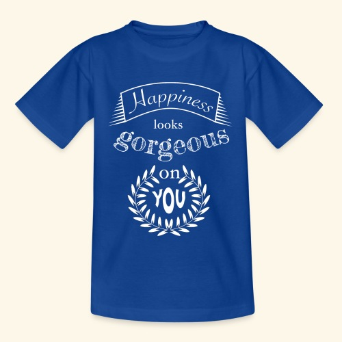 Happiness looks gorgeous on you - Teenager T-Shirt