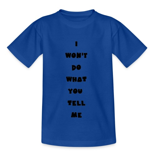 I won't do what you tell me - Teenager T-Shirt