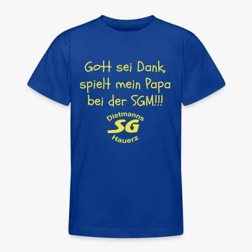 Got sei Dank, spielt Papa bei der SGM! - Teenager T-Shirt