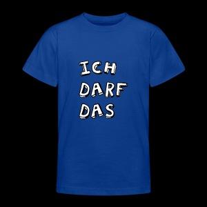 Ich darf das - Teenager T-Shirt