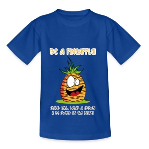 be a pineapple ;) - Teenager T-Shirt