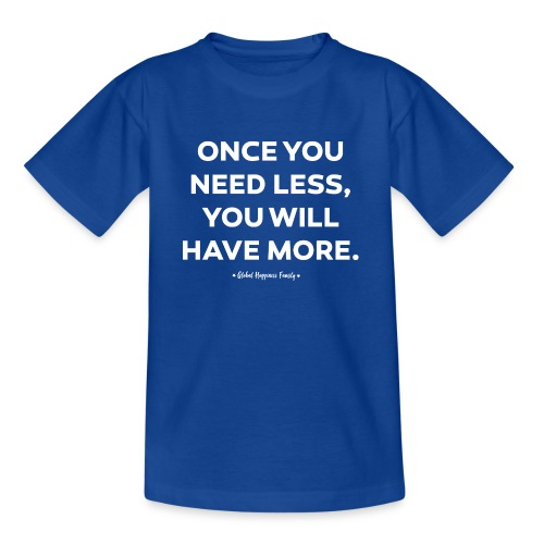 Once you need less - Teenager T-shirt