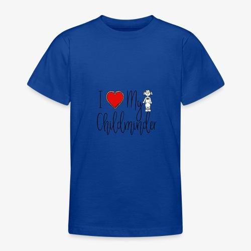 I Love My Childminder - Teenage T-Shirt