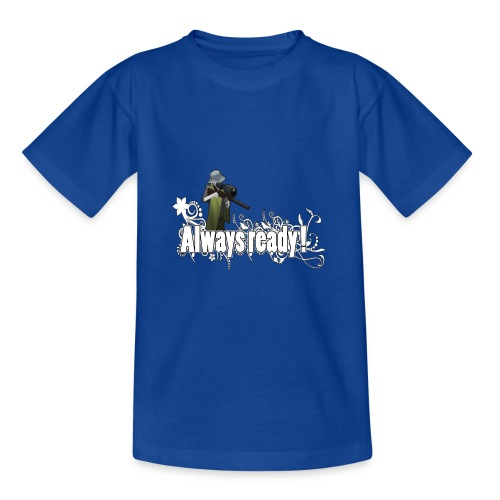 Always ready my friends ! - Teenage T-Shirt