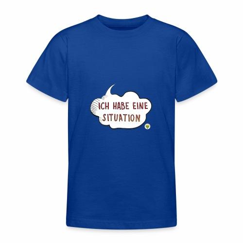 Ich habe eine Situation - Teenager T-Shirt