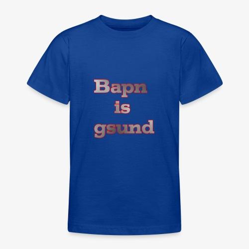 Bapn is gsund überarbeitetes Logo - Teenager T-Shirt
