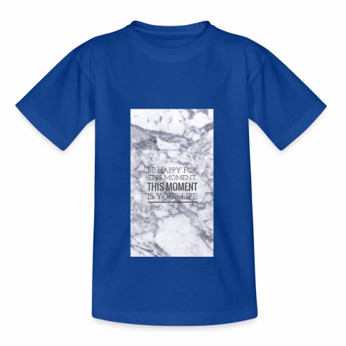 BE HAPPY FOR THIS MOMENT, THIS MOMENT IS YOUR LIFE - T-shirt tonåring