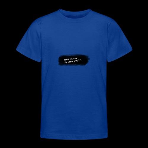 Was machen die denn sonst?! - Teenager T-Shirt