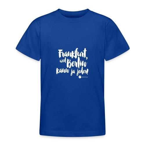 Frankfurt, weil Berlin kann ja jeder! - Teenager T-Shirt