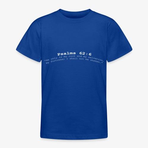 Psalms 62:6 white lettered - Teenager T-shirt
