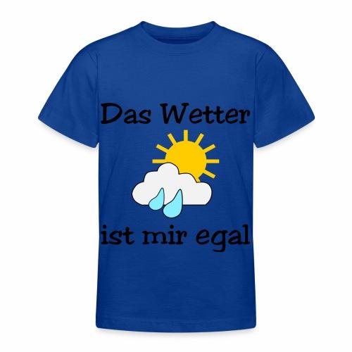 Das Wetter ist mir egal - Teenage T-Shirt