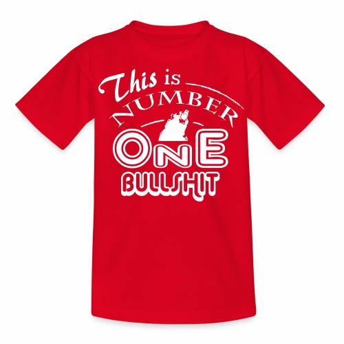 This is number one Bullshit. - Teenager T-Shirt