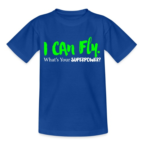 I can fly. What's your superpower? - Teenager T-Shirt