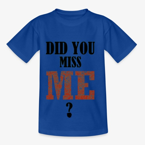 did you miss me black - Teenager T-shirt