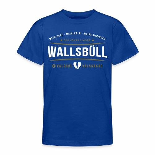 Wallsbüll - mein Dorf, mein Wald, meine Wikinger - Teenager T-Shirt