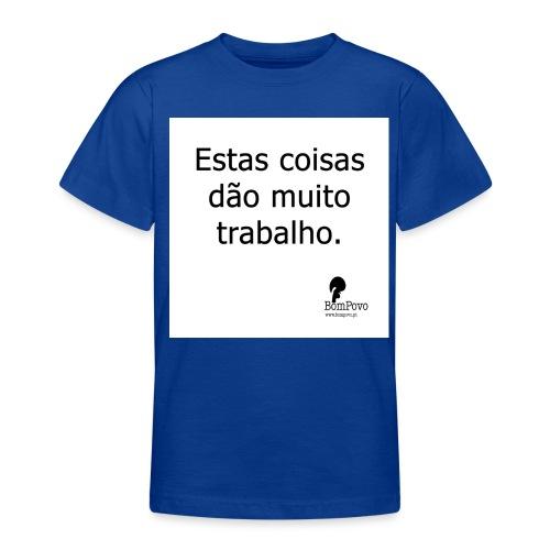 estascoisasdaomuitotrabalho - Teenage T-Shirt