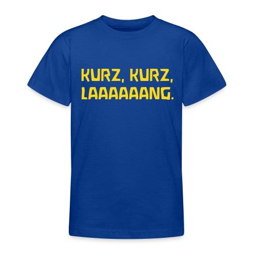 KURZ KURZ LAAAAAANG - Teenager T-Shirt
