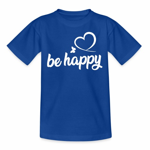 be happy - Teenager T-Shirt