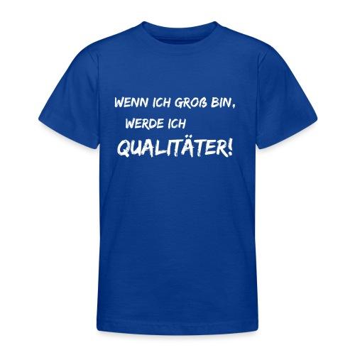 wenn ich groß bin... qualitaeter white - Teenager T-Shirt