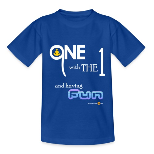 One with the ONE and having FUN - Teenage T-Shirt