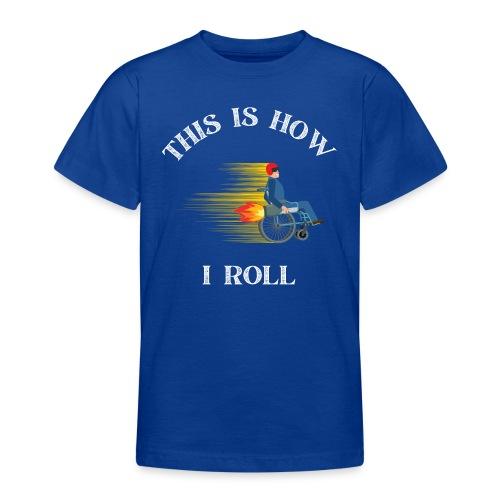 This is how I roll - rullestolbruker - T-skjorte for tenåringer