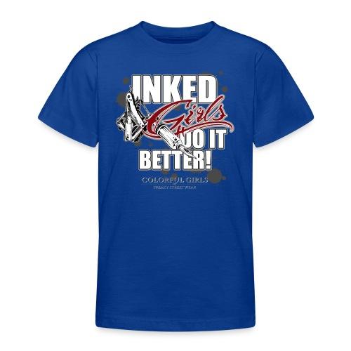 inked girls do it better - Teenager T-Shirt