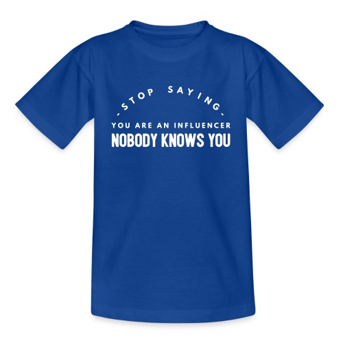 Influencer ? Nobody knows you - Teenage T-Shirt