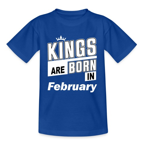 KINGS ARE BORN IN FEBRUARY - Teenager T-Shirt